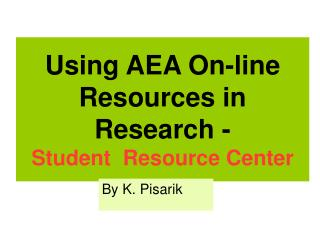 Using AEA On-line Resources in Research - Student  Resource Center