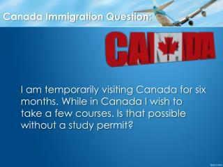 Immigration Question: Should I Get a Study Permit ? I am Tem