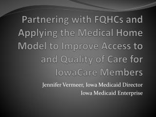 Partnering with FQHCs and Applying the Medical Home Model to Improve Access to and Quality of Care for IowaCare Members