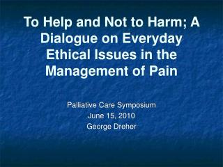 To Help and Not to Harm; A Dialogue on Everyday Ethical Issues in the Management of Pain
