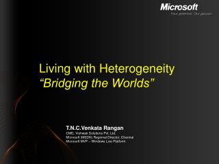 "Living with Heterogeneity ""Bridging the Worlds"""