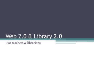 Web  2.0  & Library 2.0