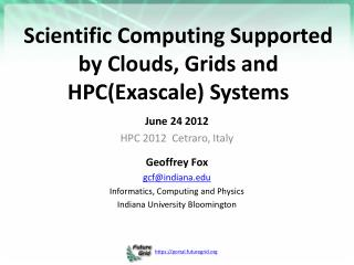 Scientific Computing Supported by Clouds, Grids and  HPC(Exascale)  Systems