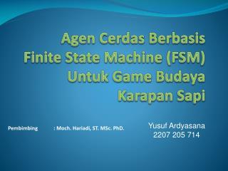 Agen Cerdas Berbasis  Finite  State Machine (FSM)  Untuk  Game  Budaya Karapan Sapi