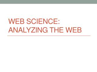 Web Science:  AnalyZing  the Web