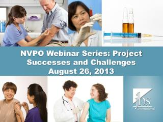 NVPO Webinar Series: Project Successes and Challenges  August 26, 2013