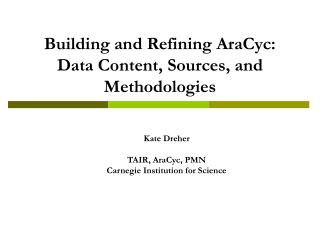 Building and Refining AraCyc: Data Content, Sources, and Methodologies