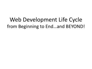 Web Development Life Cycle from Beginning to End…and BEYOND!