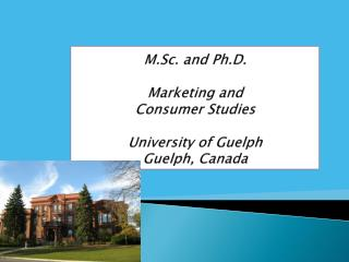 M.Sc. and Ph.D. Marketing and  Consumer Studies University of Guelph  Guelph , Canada