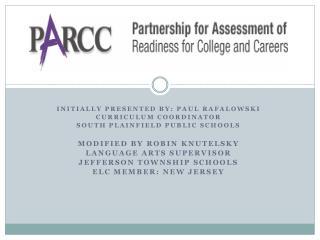 Initially Presented By: Paul  Rafalowski Curriculum Coordinator South Plainfield Public Schools