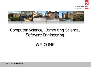Computer Science, Computing Science, Software Engineering WELCOME