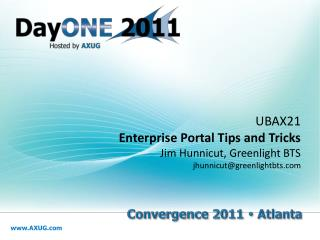 UBAX21 Enterprise  Portal Tips and  Tricks Jim Hunnicut, Greenlight BTS