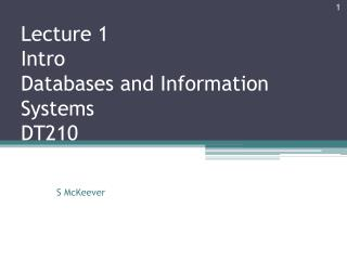 Lecture 1  Intro  Databases and Information Systems DT210