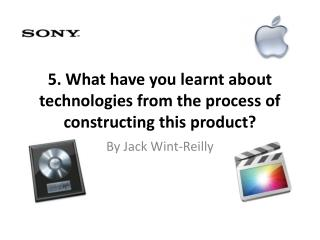 5. What have you learnt about technologies from the process of constructing this product?