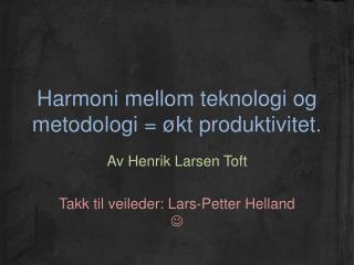 Harmoni mellom teknologi og metodologi = økt produktivitet.