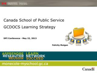 Canada School of Public Service GCDOCS Learning Strategy DPI Conference - May 22, 2013