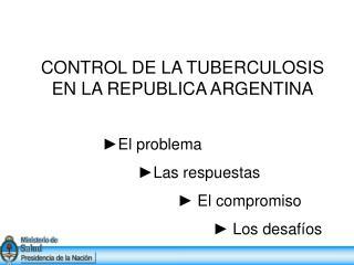 CONTROL DE LA TUBERCULOSIS EN LA REPUBLICA ARGENTINA