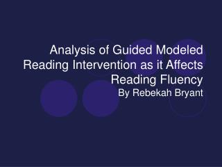 Analysis of Guided Modeled Reading Intervention as it Affects Reading Fluency