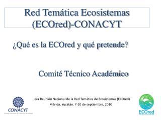Red Temática Ecosistemas (ECOred)-CONACYT