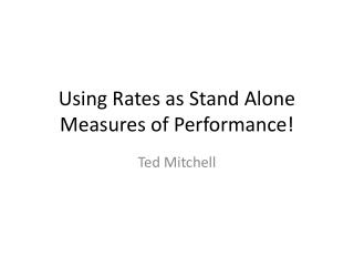 Using Rates as Stand Alone Measures of Performance!