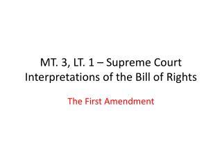 MT. 3, LT. 1 – Supreme Court Interpretations of the Bill of Rights