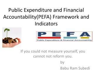 Public Expenditure and Financial Accountability( PEFA ) Framework and Indicators