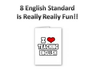 8 English Standard Is Really  Really Fun!!