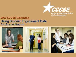 2011 CCCSE Workshop Using Student Engagement Data  for  Accreditation