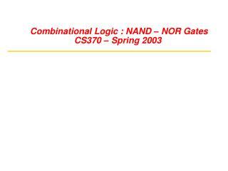 Combinational Logic : NAND   NOR Gates
