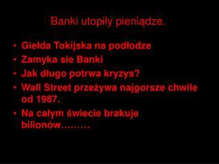 Banki utopily pieniadze.
