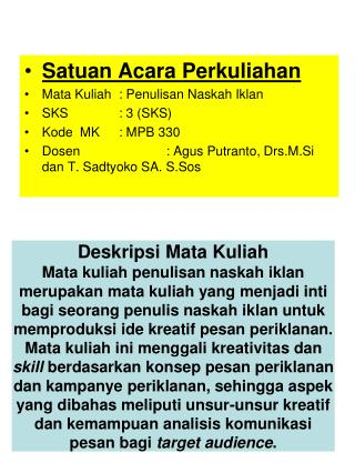 Satuan Acara Perkuliahan Mata Kuliah: Penulisan Naskah Iklan SKS: 3 (SKS) Kode  MK: MPB 330