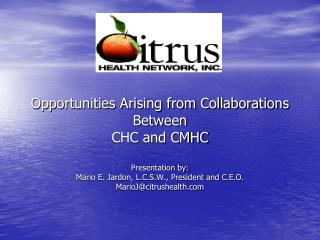 Opportunities Arising from Collaborations  Between  CHC and CMHC Presentation by: