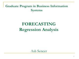 FORECASTING Regression Analysis Asl? Sencer