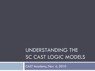 Understanding the  SC CAST logic models