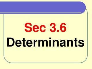 Sec 3.6  Determinants