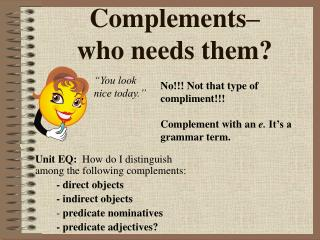Complements–  who needs them?
