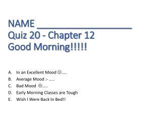 NAME __________________ Quiz 20 - Chapter  12 Good Morning!!!!!