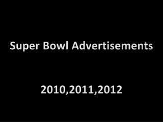 Super Bowl Advertisements 2010,2011,2012