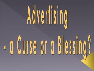 Advertising - a Curse or a Blessing?