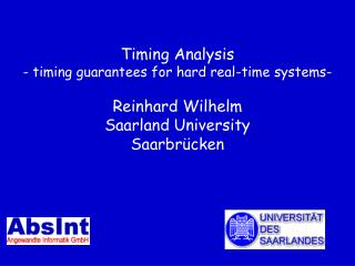 Timing Analysis - timing guarantees for hard real-time systems-  Reinhard Wilhelm Saarland University Saarbr cken