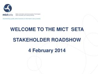 WELCOME TO THE MICT   SETA  STAKEHOLDER ROADSHOW   4 February 2014