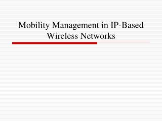 Mobility Management in IP-Based Wireless Networks