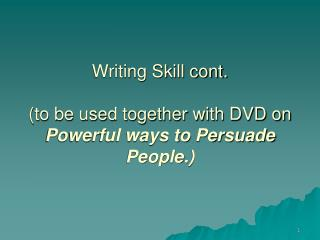 Writing Skill cont. (to be used together with DVD on  Powerful ways to Persuade People.)