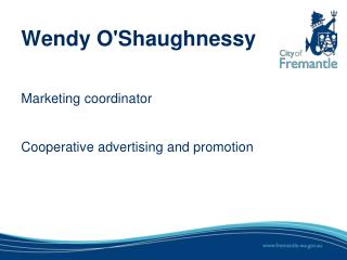 Wendy O'Shaughnessy  Marketing  coordinator Cooperative  advertising  and  promotion