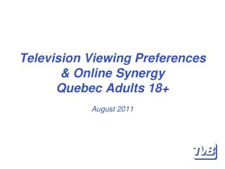 Television Viewing Preferences & Online Synergy Quebec Adults 18+ August  2011
