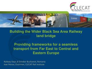 Railway Days; 8 October Bucharest, Romania  Ivan Petrov, Chairman, CLECAT Rail Institute