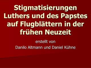Stigmatisierungen Luthers und des Papstes auf Flugbl ttern in der fr hen Neuzeit