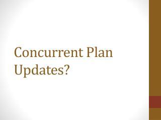 Concurrent Plan Updates?