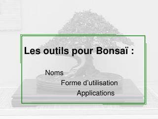 Les outils pour Bonsaï :