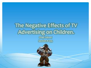 The Negative  E ffects of TV Advertising on Children.